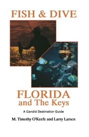 Fish & Dive Florida and the Keys - A Candid Destination Guide Book 3 ebook by Timothy O'Keefe