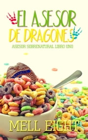 El asesor de dragones ebook by Mell Eight
