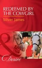 Redeemed By The Cowgirl (Mills & Boon Desire) (Red Dirt Royalty, Book 5) ebook by Silver James