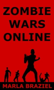 Zombie Wars Online: Complete Series ebook by Marla Braziel