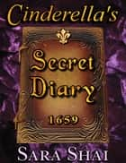 Cinderella's Secret Diary 1659 ebook by Sara Shai