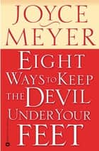 Eight Ways to Keep the Devil Under Your Feet ebook by Joyce Meyer