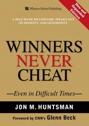 Winners Never Cheat: Even in Difficult Times, New and Expanded Edition ebook by Huntsman, Jon