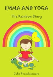 Emma and Yoga: The Rainbow Story ebook by Julia Peciukeviciute
