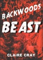 Backwoods Beast ebook by Claire Cray