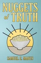 Nuggets of Truth ebook by Samuel E. Manus