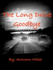 The Long Drive Goodbye ebook by Autumn Miller