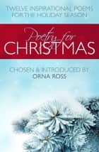 Poetry For Christmas - Twelve Inspirational Poems for the Holiday Season ebook by Orna Ross