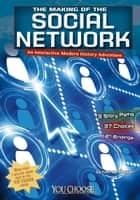 The Making of the Social Network - An Interactive Modern History Adventure ebook by Michael Bernard Burgan