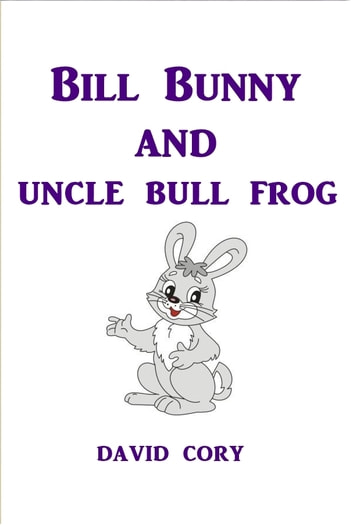Billy Bunny and Uncle Bull Frog ebook by David Cory