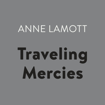 Traveling Mercies - Some Thoughts on Faith audiobook by Anne Lamott