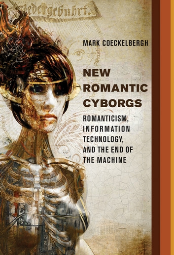 New romantic cyborgs ebook by mark coeckelbergh 9780262343091 new romantic cyborgs romanticism information technology and the end of the machine ebook fandeluxe Choice Image