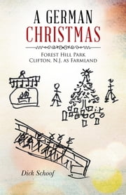 A German Christmas - Forest Hill Park Clifton, N.J. as Farmland ebook by Dick Schoof