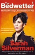 The Bedwetter - Stories of Courage, Redemption, and Pee ebook by Sarah Silverman