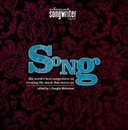 Song: The World's Best Songwriters on Creating the Music That Moves Us ebook by American Songwriter Magazine, Editors Of