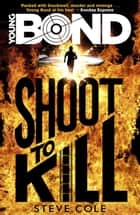 Young Bond: Shoot to Kill eBook by Steve Cole