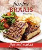 Fuss-free Braais: Fish and Seafood ebook by Hilary Biller