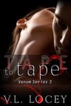 Tape to Tape: The Venom Series 3 ebook by V. L. Locey