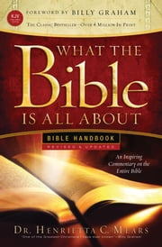 What the Bible Is All About Handbook-Revised-KJV Edition - Bible Handbooks - An Inspired Commentary on the Entire Bible ebook by Henrietta C. Mears