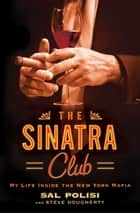 The Sinatra Club - My Life Inside the New York Mafia ebook by Sal Polisi