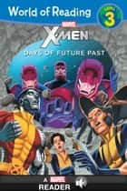 World of Reading X-Men: Days of Future Past - A Marvel Read-Along (Level 3) ebook by Marvel Press
