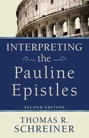 Interpreting the Pauline Epistles ebook by Thomas R. Schreiner