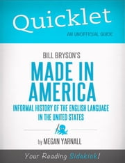 Quicklet on Bill Bryson's Made in America: An Informal History of the English Language in the United States ebook by Megan  Yarnall