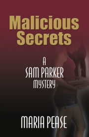 MALICIOUS SECRETS: A Sam Parker Mystery ebook by Maria Pease
