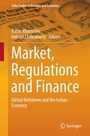 Market, Regulations and Finance - Global Meltdown and the Indian Economy ebook by Ratan Khasnabis,Indrani Chakraborty