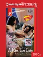 A Kiss Too Late ebook by Ellen James