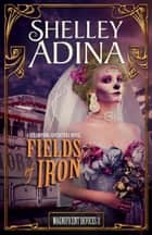 Fields of Iron - A steampunk adventure novel ebook by Shelley Adina