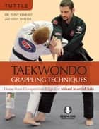 Taekwondo Grappling Techniques ebook by Tony Kemerly,Steve Snyder