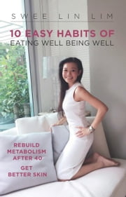 10 Easy Habits Of Eating Well Being Well ebook by Swee Lin Lim