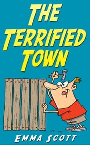 The Terrified Town - Bedtime Stories for Children, Bedtime Stories for Kids, Children's Books Ages 3 - 5 ebook by Emma Scott