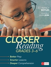 Closer Reading, Grades 3-6 - Better Prep, Smarter Lessons, Deeper Comprehension ebook by Dr. Nancy N. Boyles
