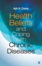 Health Beliefs and Coping with Chronic Diseases ebook by Ajit K Dalal