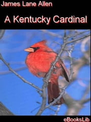 A Kentucky Cardinal ebook by James Lane Allen