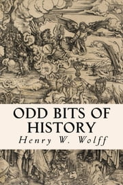 Odd Bits of History ebook by Henry W. Wolff