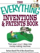The Everything Inventions And Patents Book - Turn Your Crazy Ideas into Money-making Machines! ebook by Barbara Russell Pitts, Mary Russell Sarao