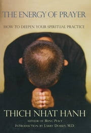 The Energy of Prayer - How to Deepen Your Spiritual Practice ebook by Thich Nhat Hanh,Larry Dossey