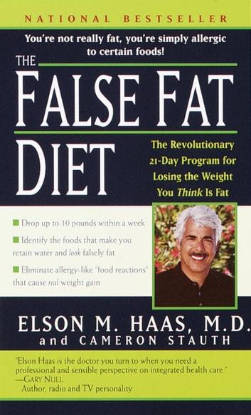 The False Fat Diet - The Revolutionary 21-Day Program for Losing the Weight You Think Is Fat ebook by Elson Haas, M.D.,Cameron Stauth