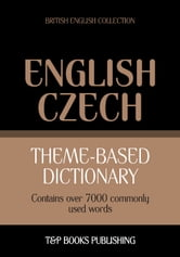 Theme-based dictionary British English-Czech - 7000 words ebook by Andrey Taranov