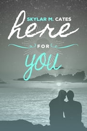 Here For You ebook by Skylar M. Cates