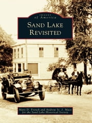 Sand Lake Revisited ebook by Mary D. French,Andrew St. J. Mace,Sand Lake Historical Society