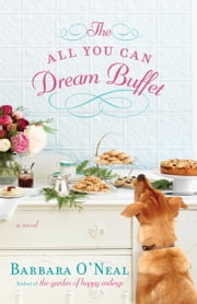 The All You Can Dream Buffet - A Novel ebook by Barbara O'Neal
