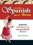 Learn Spanish In A Hurry: Grasp the Basics of Espanol Pronto!