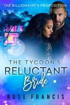 The Tycoon's Reluctant Bride ebook by Rose Francis