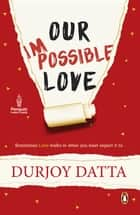 Our Impossible Love ebook by Durjoy Datta