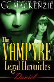 The Vampyre Legal Chronicles - Daniel - Daniel - Book 3: Paranormal Romance ebook by CC MacKenzie