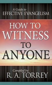 How To Witness To Anyone ebook by R.A. Torrey